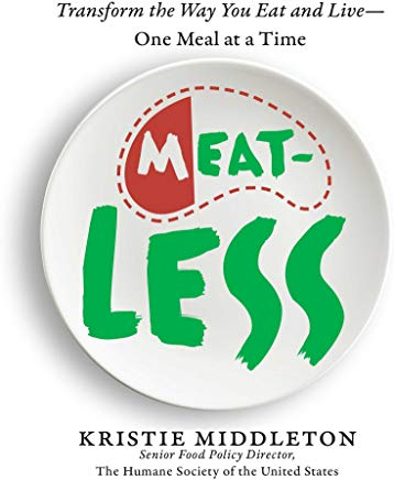 MeatLess: Transform the Way You Eat and Live–One Meal at a Time