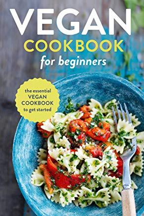 Vegan Cookbok for Beginners: The essentian vegan cookbook to…